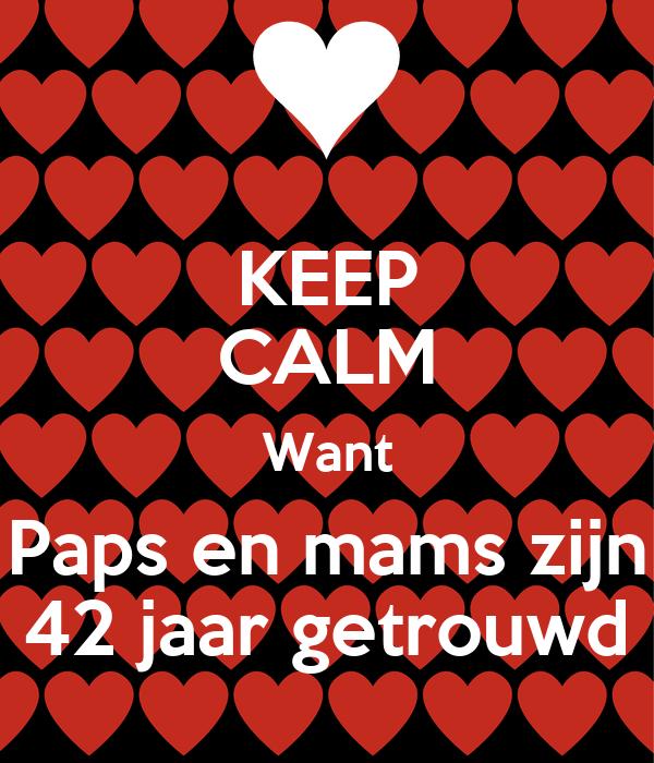 42 jaar getrouwd KEEP CALM Want Paps en mams zijn 42 jaar getrouwd Poster | Natasja  42 jaar getrouwd