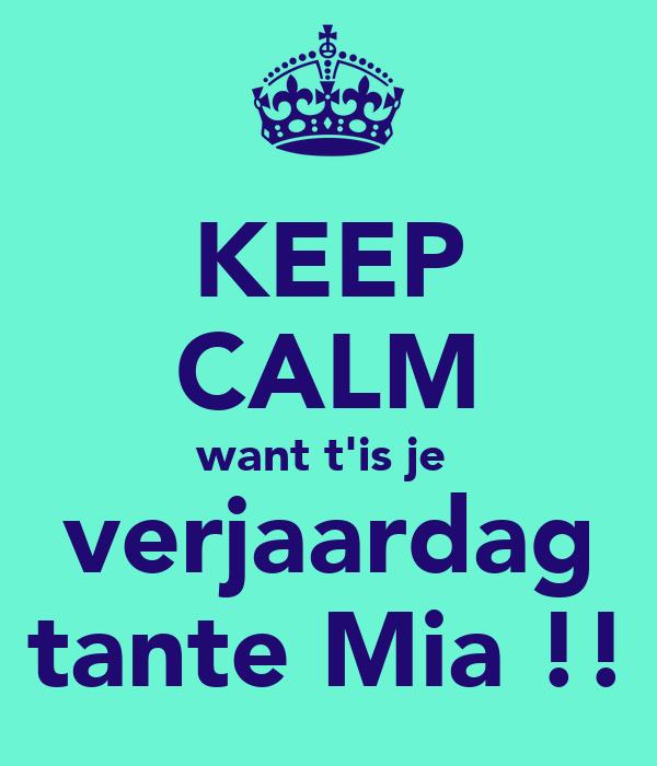 Keep Calm Want T Is Je Verjaardag Tante Mia Poster Inge Keep