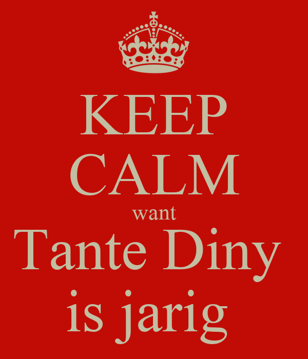 Keep Calm Want Tante Diny Is Jarig Poster Lex Keep Calm O Matic