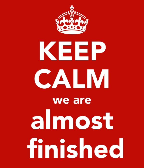 keep calm we are almost finished poster ilzerokven keep calm o matic rh keepcalm o matic co uk almost finished in spanish almost finished quotes