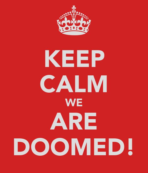 KEEP CALM WE ARE DOOMED Poster CC Keep Calm O Matic