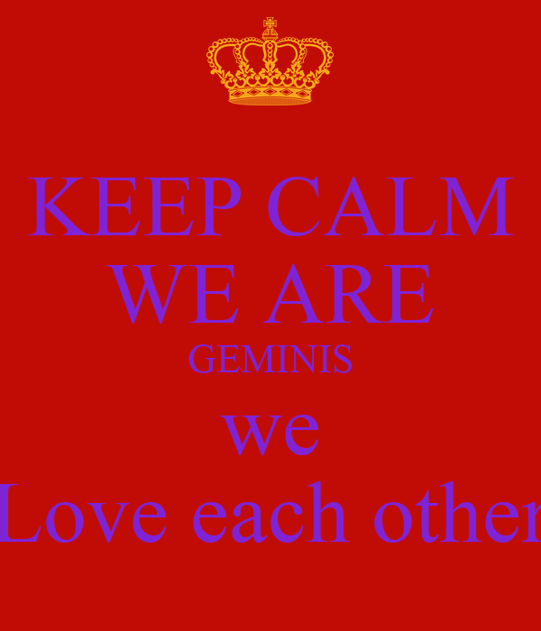 We Love Each Other: KEEP CALM WE ARE GEMINIS We Love Each Other