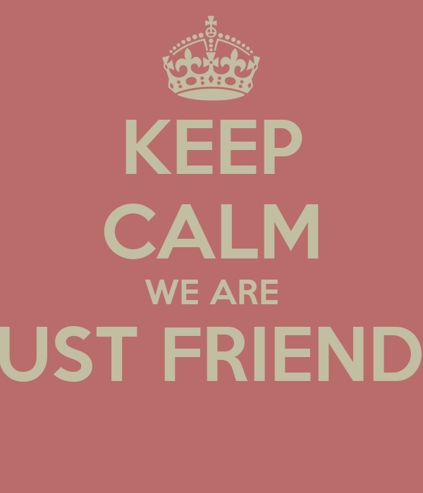 KEEP CALM WE ARE JUST FRIENDS Poster | Kiya | Keep Calm-o-Matic