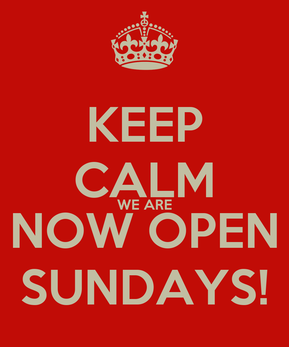 KEEP CALM WE ARE NOW OPEN SUNDAYS! Poster