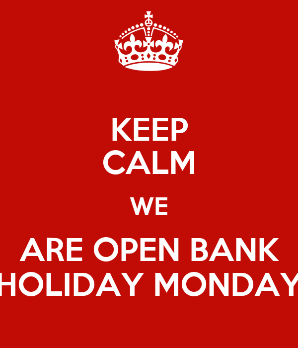 Keep Calm We Are Open Bank Holiday Monday Poster Florence Keep