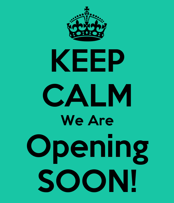 Keep Calm We Are Opening Soon Poster Arra Keep Calm O Matic