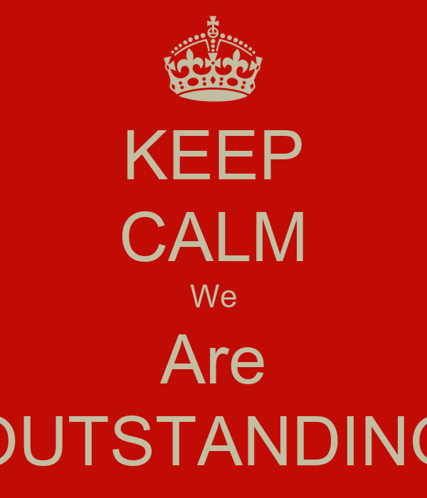 KEEP CALM We Are OUTSTANDING Poster   Sue   Keep Calm-o-Matic