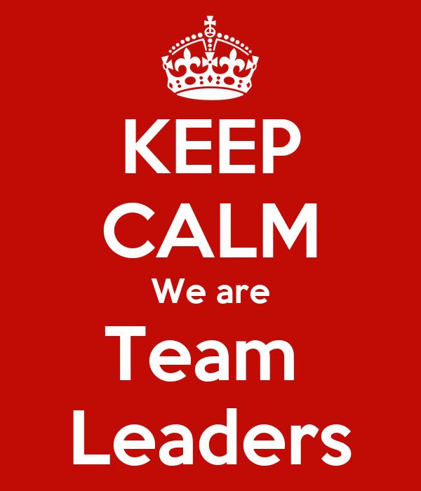 KEEP CALM We are Team Leaders Poster   danielhuthwaite   Keep Calm ...