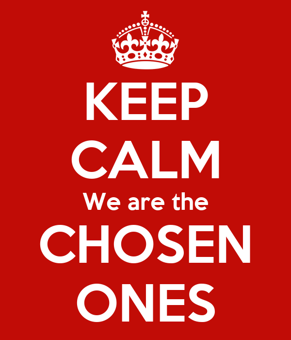 KEEP CALM We are the CHOSEN ON...