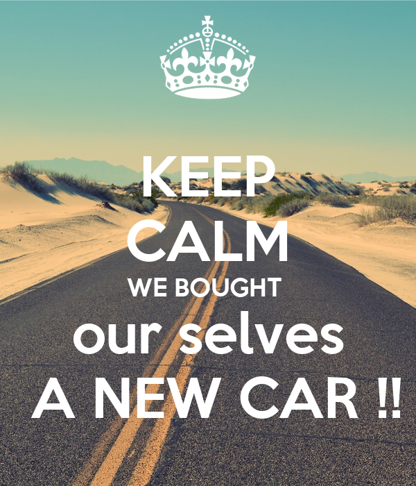 We Car: KEEP CALM WE BOUGHT Our Selves A NEW CAR !! Poster