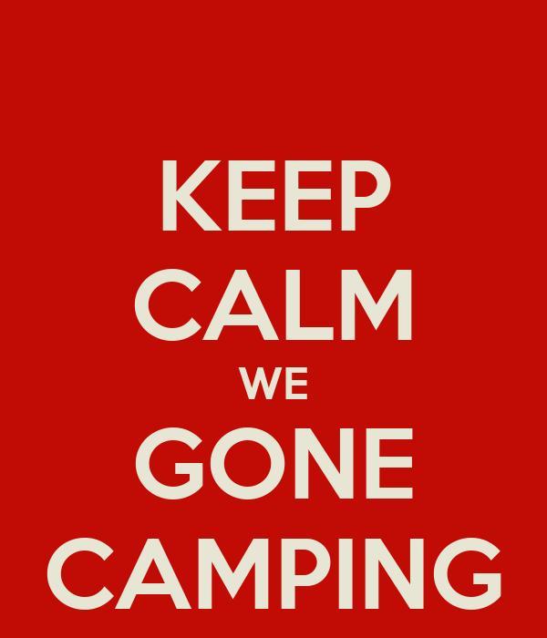 KEEP CALM WE GONE CAMPING Poster | jennifersuire7 | Keep Calm-o-Matic