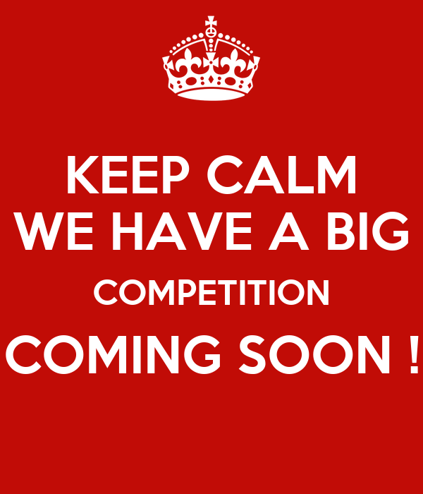 Keep Calm We Have A Big Competition Coming Soon Poster Sheryll