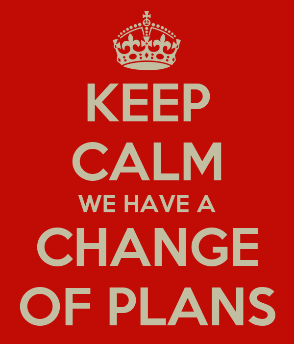 Keep Calm We Have A Change Of Plans Poster Test Keep