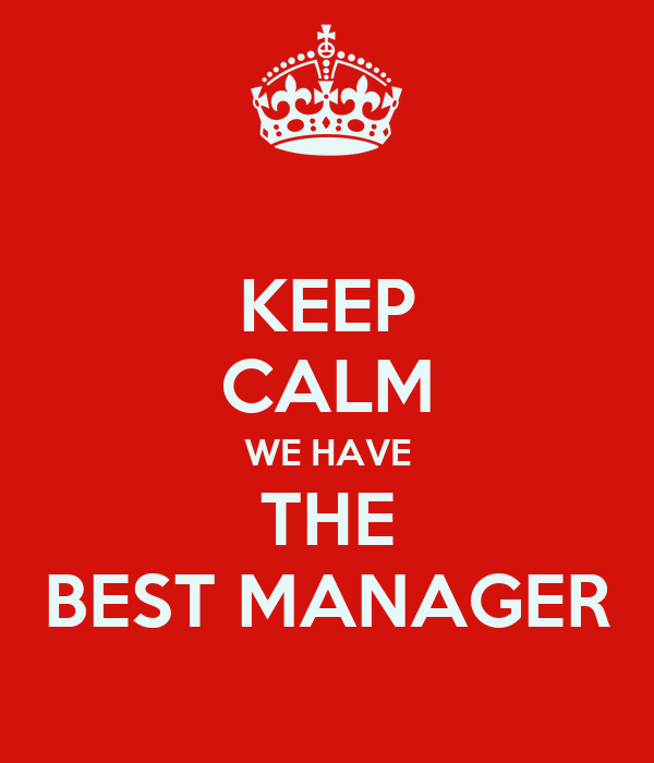 KEEP CALM WE HAVE THE BEST MANAGER Poster