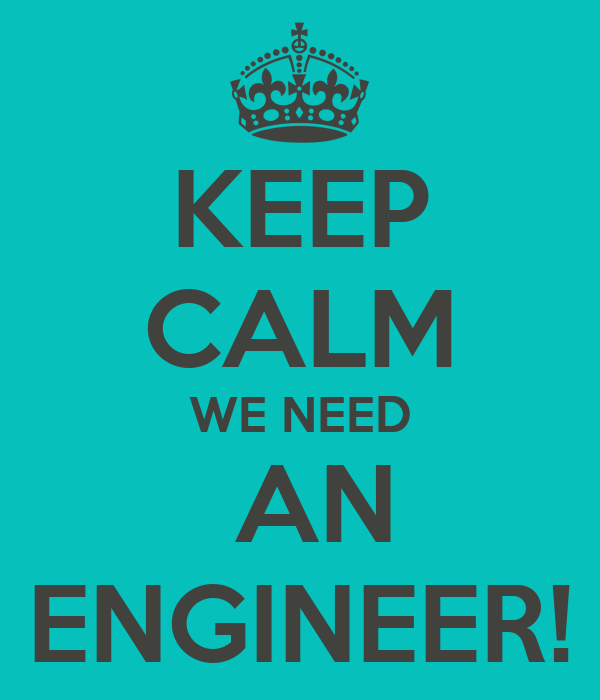 keep calm we need an engineer keep calm and carry on