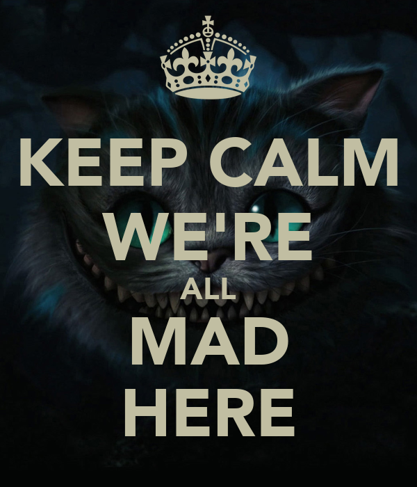 Hola Serpientes Keep-calm-we-re-all-mad-here-14