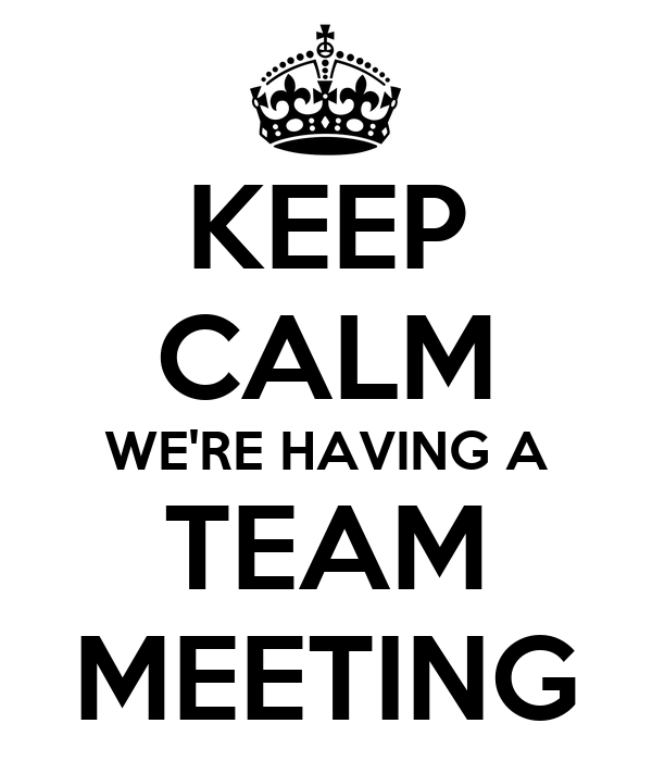 KEEP CALM WE'RE HAVING A TEAM MEETING Poster | GILLIAN | Keep Calm ...