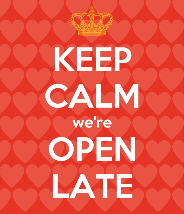 Keep Calm Were Open Late Poster George Keep Calm O Matic