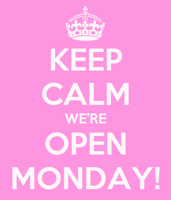 Keep Calm We Re Open Monday Poster Natasha Keep Calm
