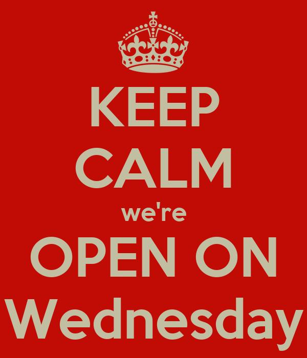 Keep Calm Were Open On Wednesday Poster Erika Keep Calm O Matic