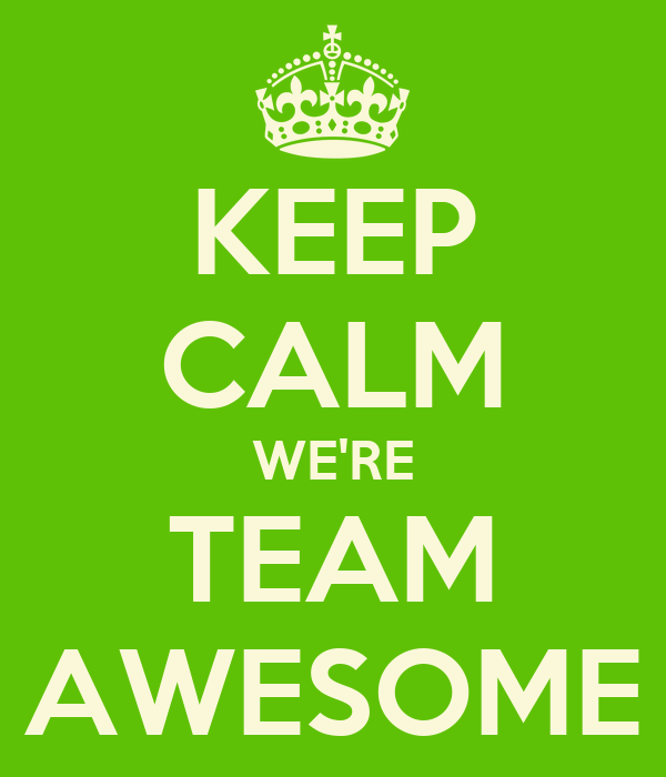KEEP CALM WEu0026#39;RE TEAM AWESOME Poster : CARRIE : Keep Calm-o-Matic