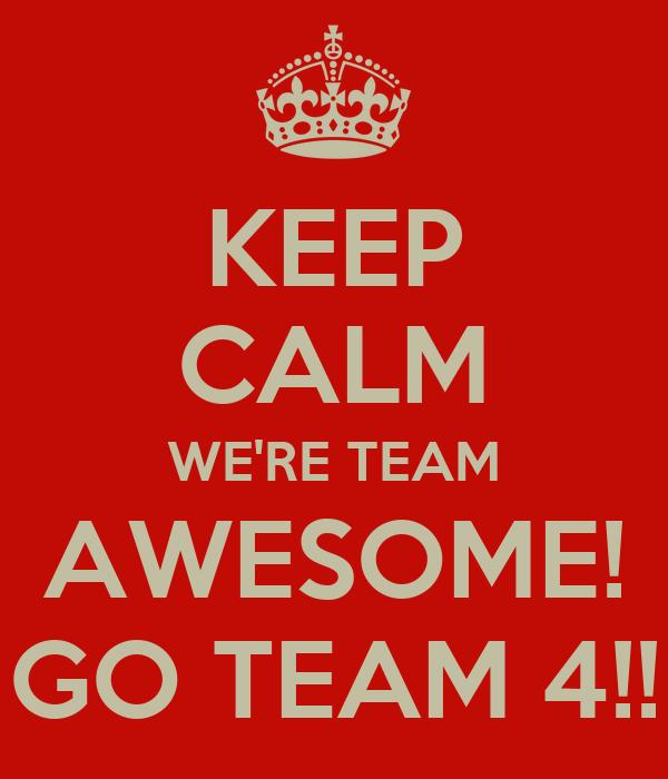 Keep Calm We Re Team Awesome Go Team 4 Keep Calm And