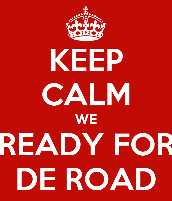 Keep calm we ready for de road keep calm and carry on image