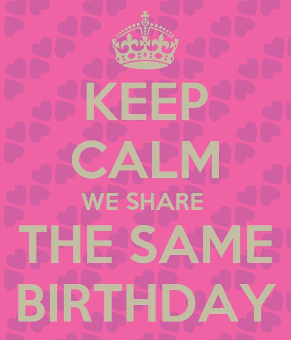 KEEP CALM WE SHARE THE SAME BIRTHDAY Poster