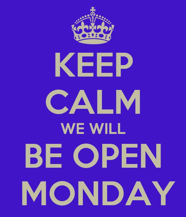 Keep Calm We Will Be Open Monday Poster Tina Keep Calm