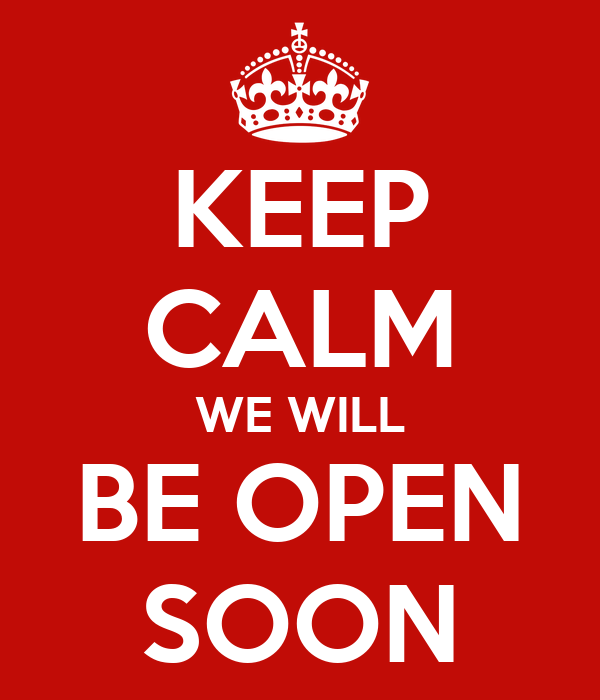 keep calm we will be open soon poster hw keep calm o matic
