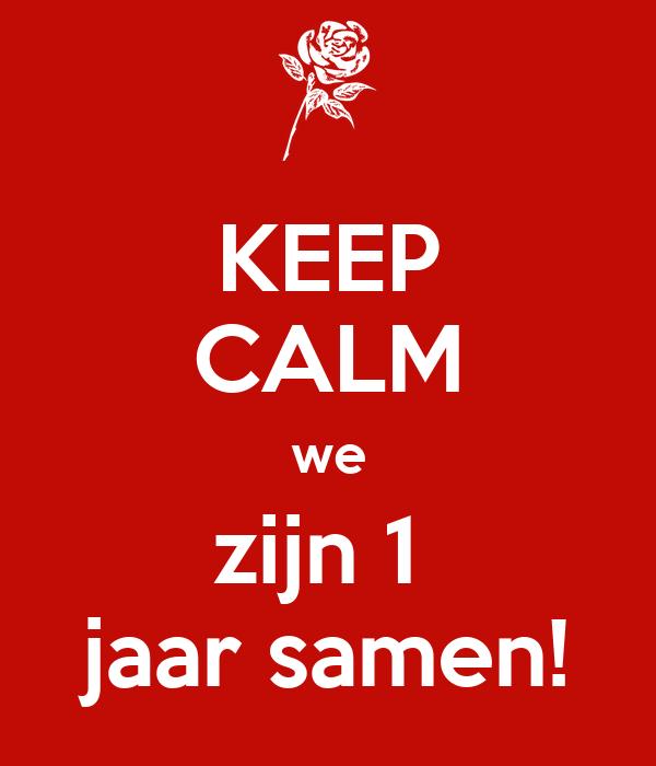 een jaar samen KEEP CALM we zijn 1 jaar samen! Poster | amanda | Keep Calm o Matic een jaar samen
