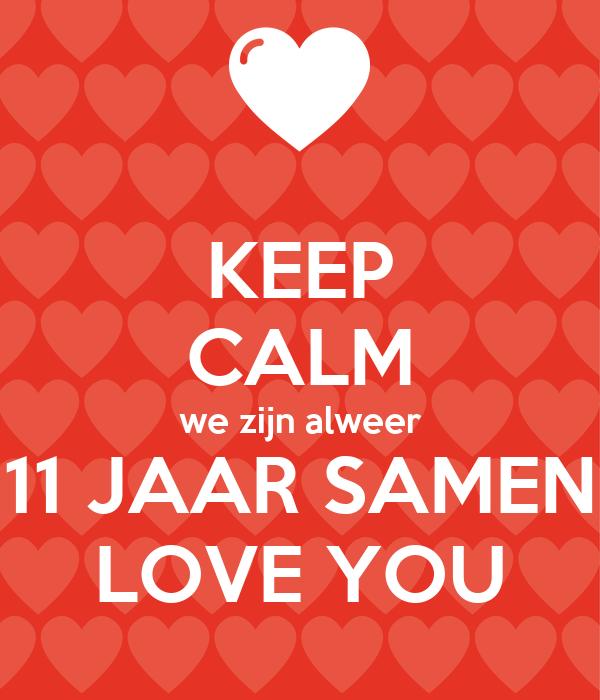 11 jaar samen KEEP CALM we zijn alweer 11 JAAR SAMEN LOVE YOU Poster  11 jaar samen