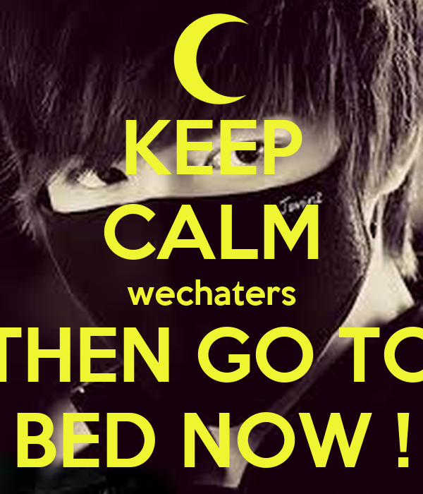 keep calm wechaters then go to bed now keep calm and