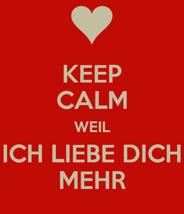 KEEP CALM WEIL ICH LIEBE DICH MEHR Poster | chris | Keep