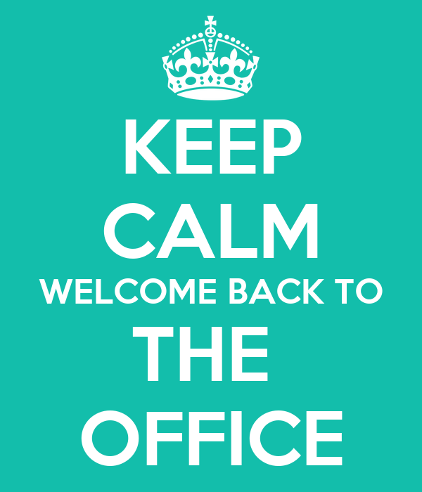 Keep Calm Welcome Back To The Office Poster Kaite Keep