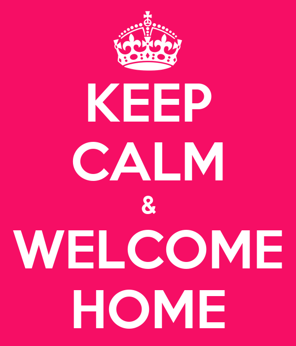 KEEP CALM & WELCOME HOME - KEEP CALM AND CARRY ON Image Generator