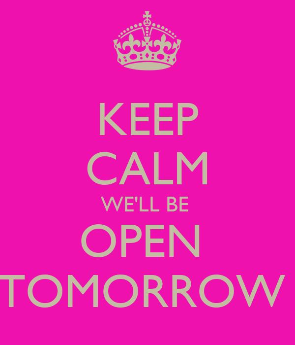 Keep Calm Well Be Open Tomorrow Poster Jaunre Keep Calm O Matic