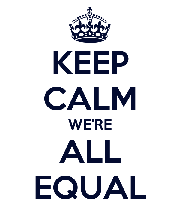 we are all equal essay Everyone is not equal — and that's a good thing by isla sofia i'll start by giving the foundation that the widespread belief that we are all equal lays upon.