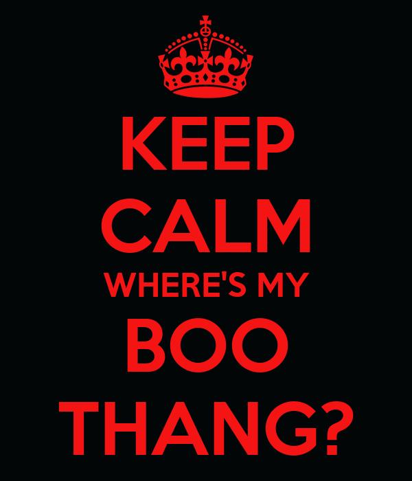 Boo Where Keep-calm-wheres-my-boo-thang.png