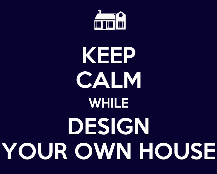 Keep calm while design your own house poster afiya Create your own mansion