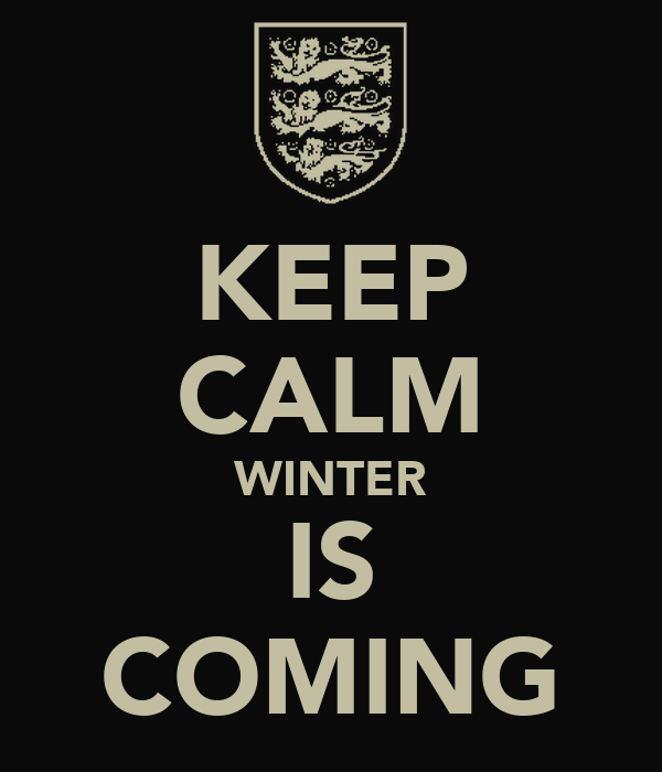 KEEP CALM WINTER IS COMING Poster  DIA  Keep Calm-o-Matic
