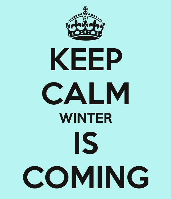 KEEP CALM WINTER IS COMING Poster  Loren Northwell  Keep Calm-o-Matic