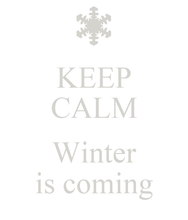 KEEP CALM Winter is coming - KEEP CALM AND CARRY ON Image Generator