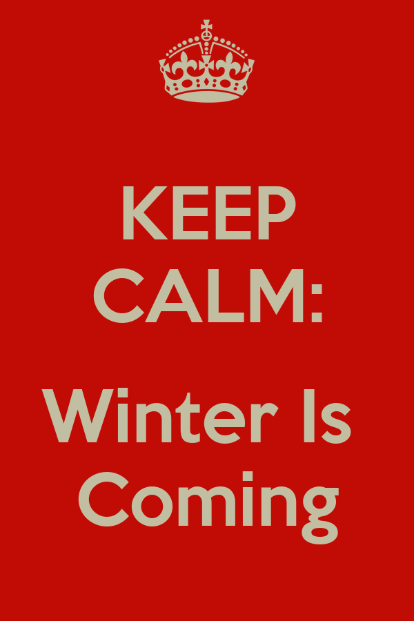 KEEP CALM: Winter Is Coming - KEEP CALM AND CARRY ON Image Generator