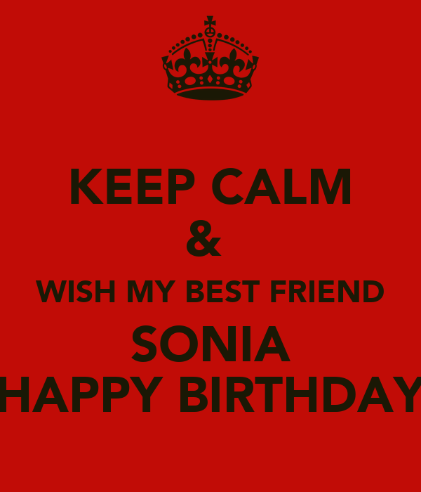 KEEP CALM WISH MY BEST FRIEND SONIA HAPPY BIRTHDAY