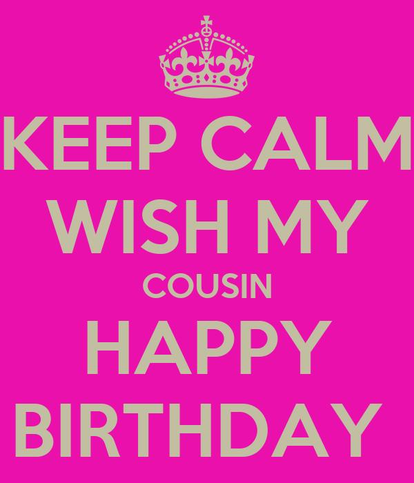 KEEP CALM WISH MY COUSIN HAPPY BIRTHDAY Poster