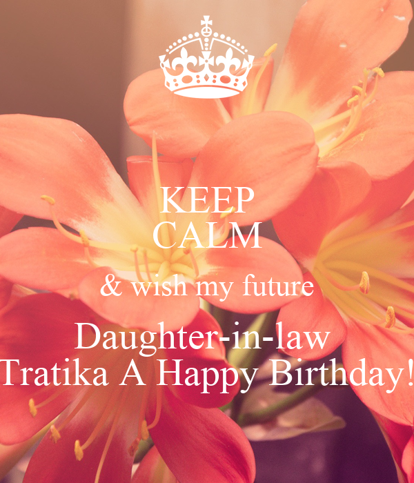 Keep Calm Wish My Future Daughter In Law Tratika A Happy Birthday