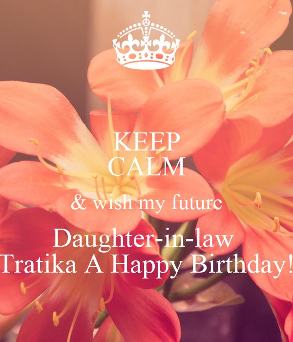 Keep Calm Wish My Future Daughter In Law Tratika A Happy Birthday