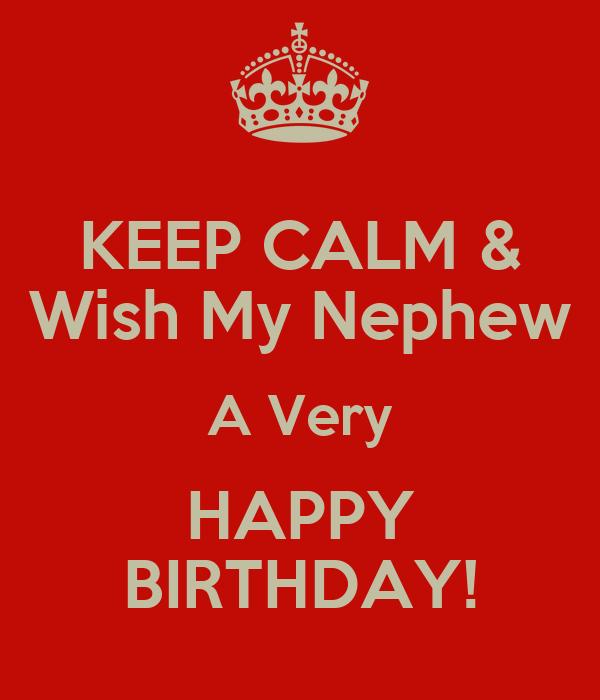 Keep Calm Wish My Nephew A Very Happy Birthday Poster Happy Birthday Wishes My Nephew