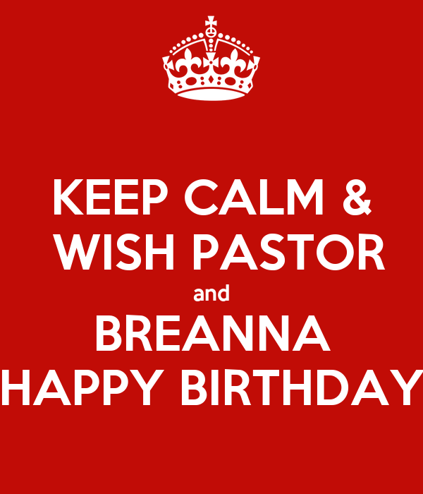 KEEP CALM WISH PASTOR And BREANNA HAPPY BIRTHDAY Poster